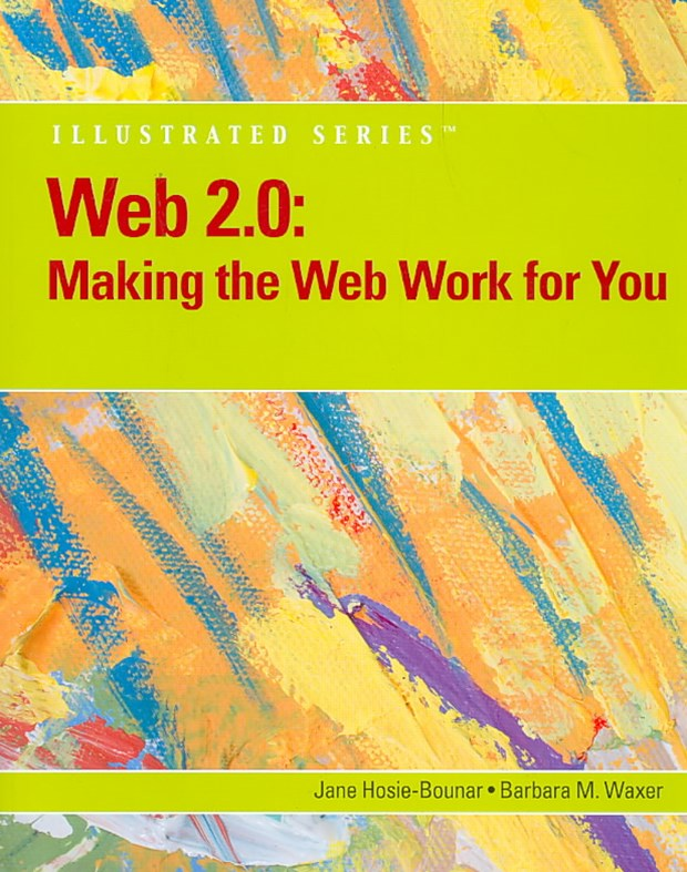 Web 2.0 : Making the Web Work for You, Illustrated