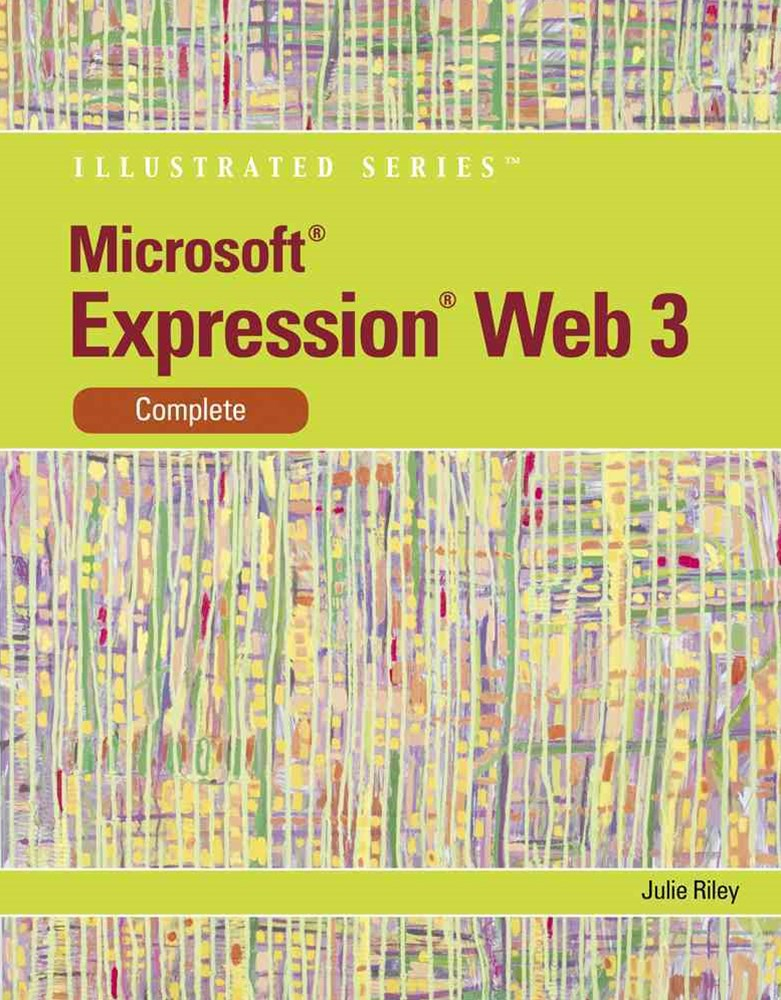 Microsoft© Expression Web 3 : Illustrated Complete