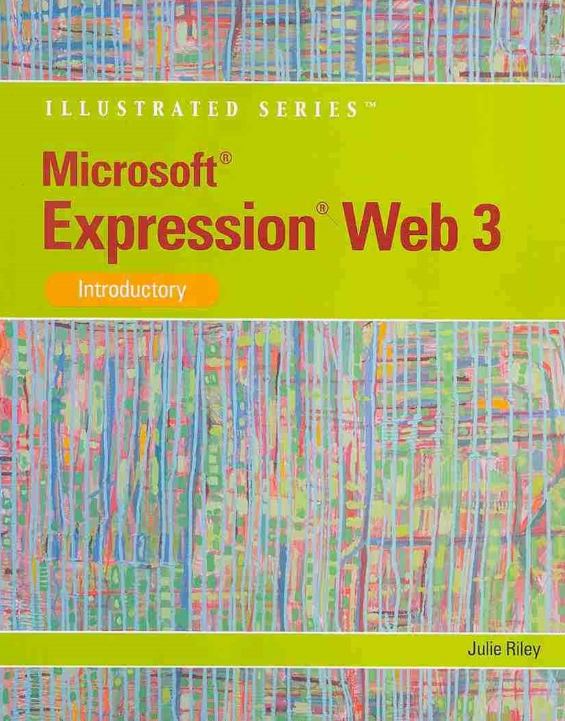 Microsoft© Expression Web 3 : Illustrated Introductory