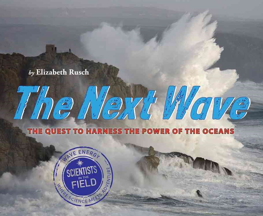 Next Wave: The Quest to Harness the Power of the Oceans
