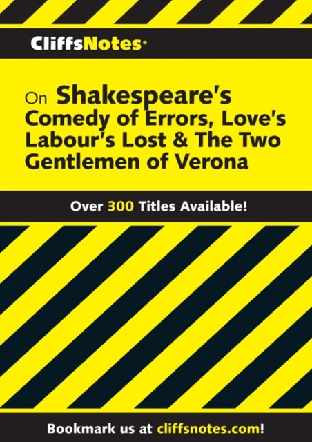 CliffsNotes on Shakespeare's The Comedy of Errors, Love's Labour's Lost & The Two Gentlemen of Verona