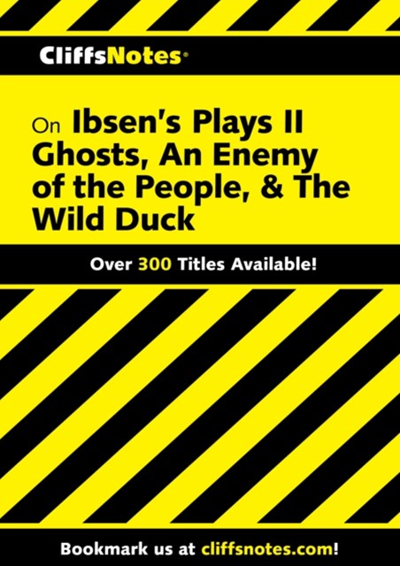 (ebook) CliffsNotes Ibsen's Plays II: Ghosts, An Enemy of The People, & The Wild Duck