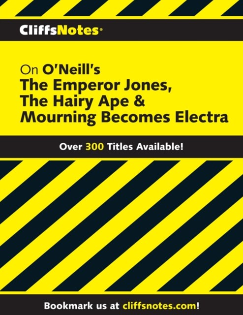 CliffsNotes on O'Neill's The Emperor Jones, The Hairy Ape & Mourning Becomes Electra