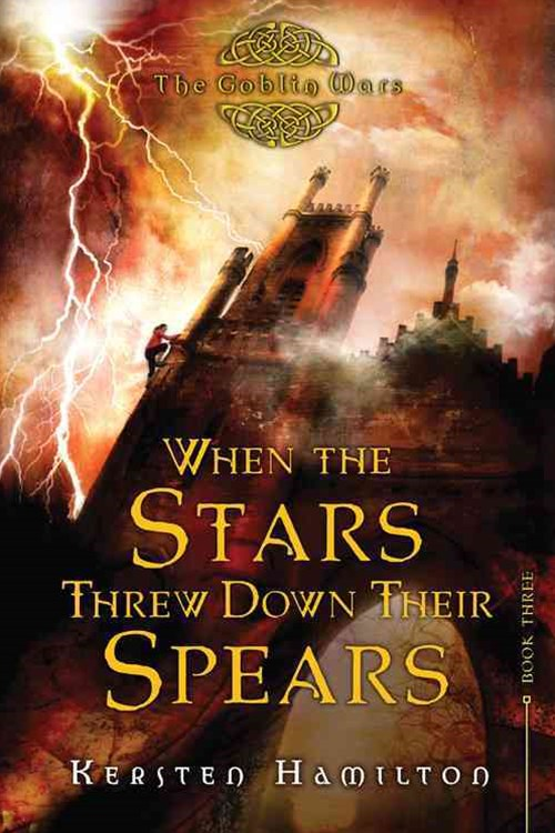 When the Stars Threw Down Their Spears: The Goblin Wars, Bk 3