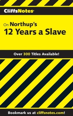 CliffsNotes on Northup?s 12 Years a Slave