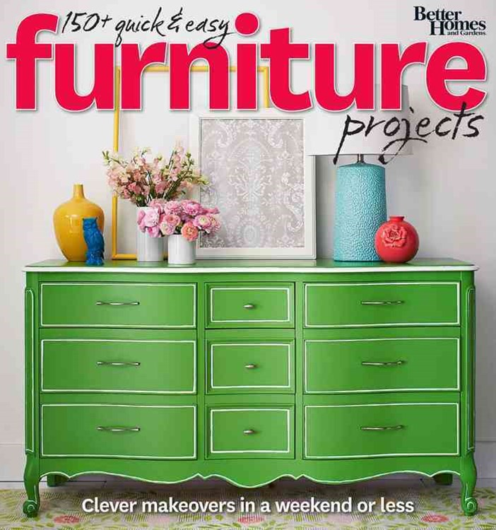150+ Quick and Easy Furniture Projects: Better Homes and Gardens