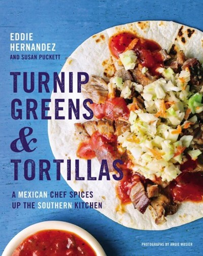 Turnip Greens and Tortillas: A Mexican Chef Spices Up the Southern Kitchen