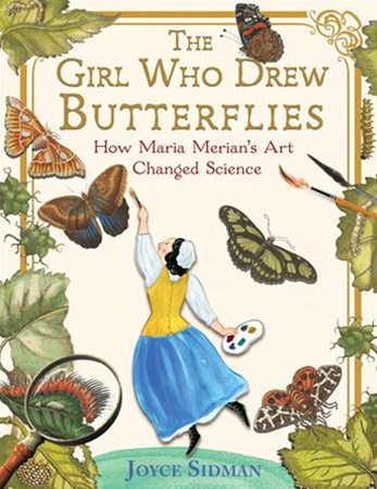 Girl Who Drew Butterflies: How Maria Merian's Art Changed Science