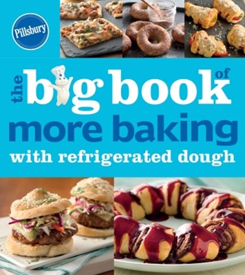 Pillsbury The Big Book of More Baking with Refrigerated Dough