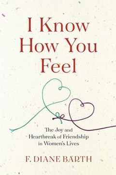 I Know How You Feel: The Joy and Heartbreak of Friendship in Women