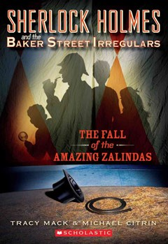 Sherlock Holmes and the Baker Street Irregulars Case Book: #1 Fall of the Amazing Zalindas