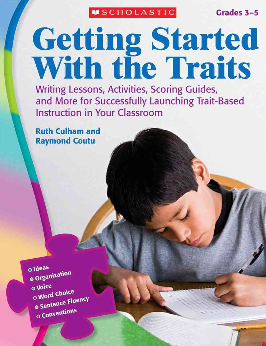Writing Lessons, Activities, Scoring Guides, and More for Successfully Launching Trait-Based Instruction in Your Classroom