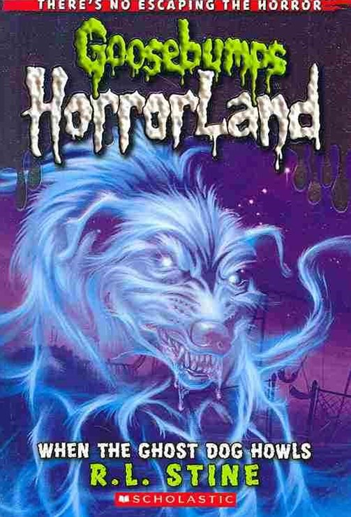Goosebumps Horrorland: #13 When the Ghost Dog Howls