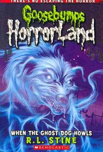 Goosebumps Horrorland: #13 When the Ghost Dog Howls by Stine,R,L (9780545161947) - PaperBack - Children's Fiction Older Readers (8-10)