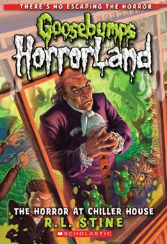 Goosebumps Horrorland: #19 Horror at Chiller House