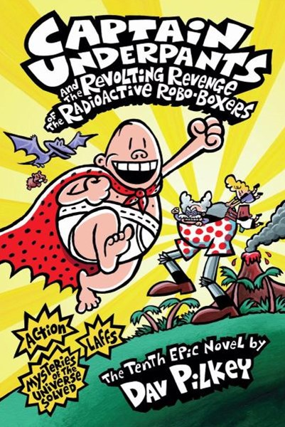 Captain Underpants: #10 Revenge of the Radioactive Robo-Boxers