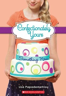 Confectionately Yours #4: Something New by Lisa Papademetriou (9780545222310) - PaperBack - Non-Fiction Family Matters