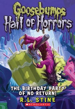 Goosebumps Hall of Horrors: #6 Birthday Party of No Return