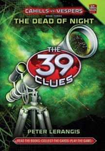 39 Clues Cahills Vs Vespers: #3 The Dead of Night by Peter Lerangis (9780545298414) - HardCover - Children's Fiction Older Readers (8-10)