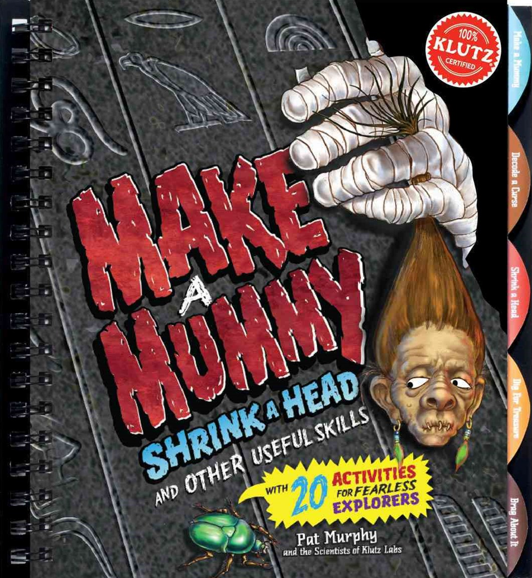 Make a Mummy Shrink a Head and Other Useful Skills