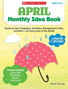 April Monthly Idea Book by Karen Sevaly (9780545379403) - PaperBack - Education Primary