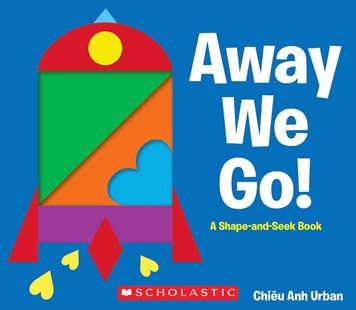 Away We Go! A Shape and Seek Book by Chieu Anh Urban (9780545461795) - HardCover - Children's Fiction Early Readers (0-4)