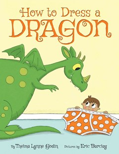 How to Dress a Dragon by Godin,Thelma,Lynne, Eric Barclay (9780545678469) - HardCover - Children's Fiction Early Readers (0-4)