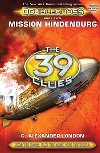 39 Clues Doublecross: #2 Mission Hindenburg by London,C,Alexander (9780545767439) - HardCover - Children's Fiction Older Readers (8-10)