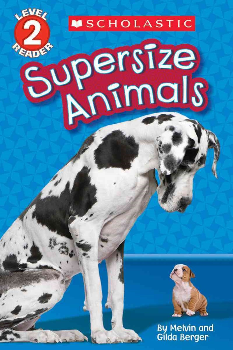 Supersize Animals (Scholastic Reader, Level 2)