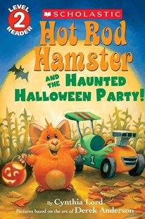 Hot Rod Hamster and the Haunted Halloween Party by Cynthia Lord, Derek Anderson, Greg Paprocki (9780545815284) - PaperBack - Children's Fiction Intermediate (5-7)