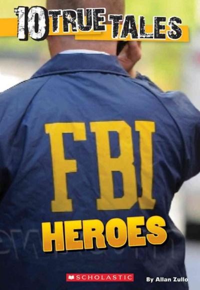 Ten True Stories - FBI Heroes