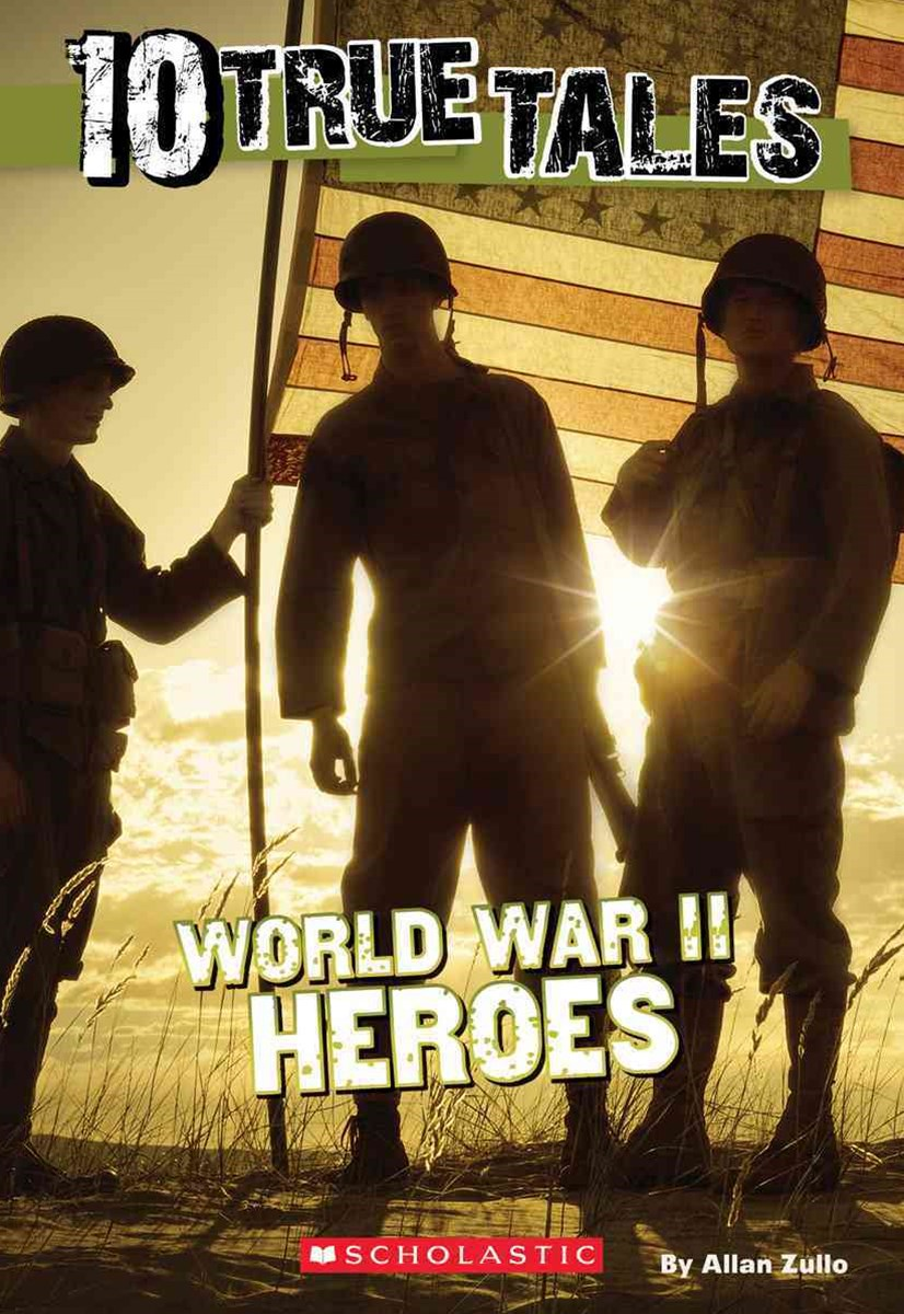 10 True Tales: World War II Heroes