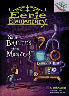 Sam Battles the Machine!: a Branches Book (Eerie Elementary #6)