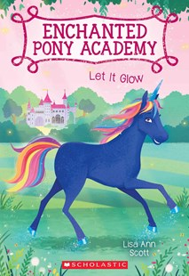 Let It Glow (Enchanted Pony Academy #3) by Lisa Ann Scott, Heather Burns (9780545908948) - PaperBack - Children's Fiction Intermediate (5-7)