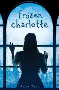 Frozen Charlotte by Alex Bell (9780545941082) - HardCover - Young Adult Contemporary