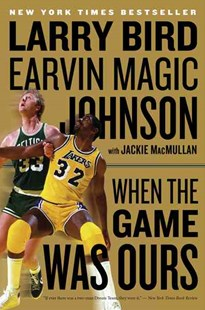 When the Game Was Ours by Larry Bird, Earvin