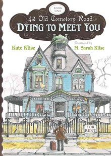 Dying to Meet You: 43 Old Cemetery Road, Bk1 by KLISE KATE, M. Sarah Klise (9780547398488) - PaperBack - Children's Fiction Older Readers (8-10)