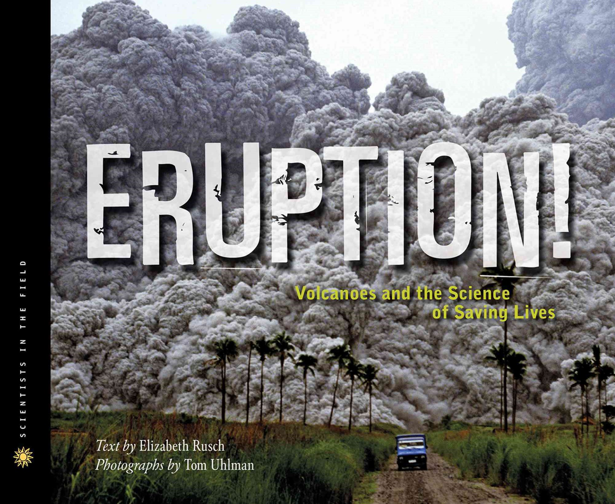 Eruption! Volcanoes and the Science of Saving Lives