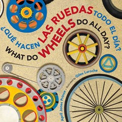 What Do Wheels Do All Day?/Que hacen las ruedas todo el dia? bilingual board Book: Spanish/English