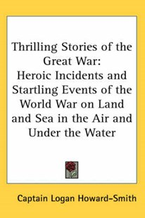Thrilling Stories of the Great War by Captain Logan Howard-Smith (9780548026694) - HardCover - History