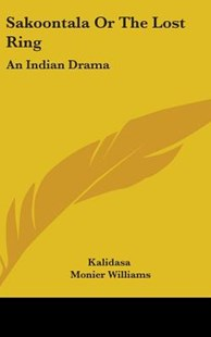 Sakoontala or the Lost Ring by Kalidasa, Monier Williams Sir (9780548049907) - HardCover - Poetry & Drama Plays