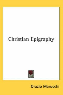 Christian Epigraphy by Orazio Marucchi (9780548052266) - HardCover - History