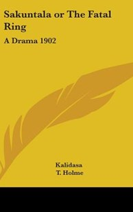 Sakuntala or the Fatal Ring by Kalidasa, T Holme (9780548056431) - HardCover - Poetry & Drama Plays