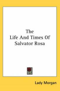 The Life and Times of Salvator Ros by Lady Morgan (9780548091159) - HardCover - Biographies General Biographies