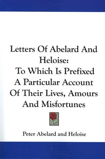 Letters of Abelard and Heloise by Peter Abelard, Heloise, John Hughes Mbbs, Frca, Ffpmrca (9780548297445) - PaperBack - Biographies General Biographies