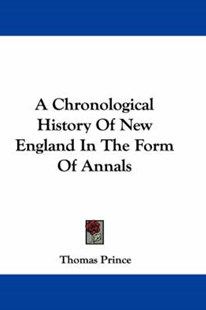 A Chronological History of New England in the Form of Annals by Thomas Prince (9780548303474) - PaperBack - History Latin America