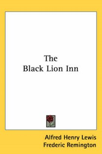 The Black Lion Inn by Alfred Henry Lewis, Frederic Remington (9780548470930) - PaperBack - Modern & Contemporary Fiction General Fiction