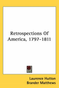 Retrospections of America, 1797-1811 by Laurence Hutton, Brander Matthews (9780548474693) - PaperBack - History North America