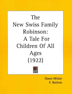 The New Swiss Family Robinson by Owen Wister, F. Nichols (9780548581711) - PaperBack - Classic Fiction