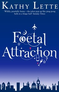 Foetal Attraction by Kathy Lette (9780552775939) - PaperBack - Modern & Contemporary Fiction General Fiction